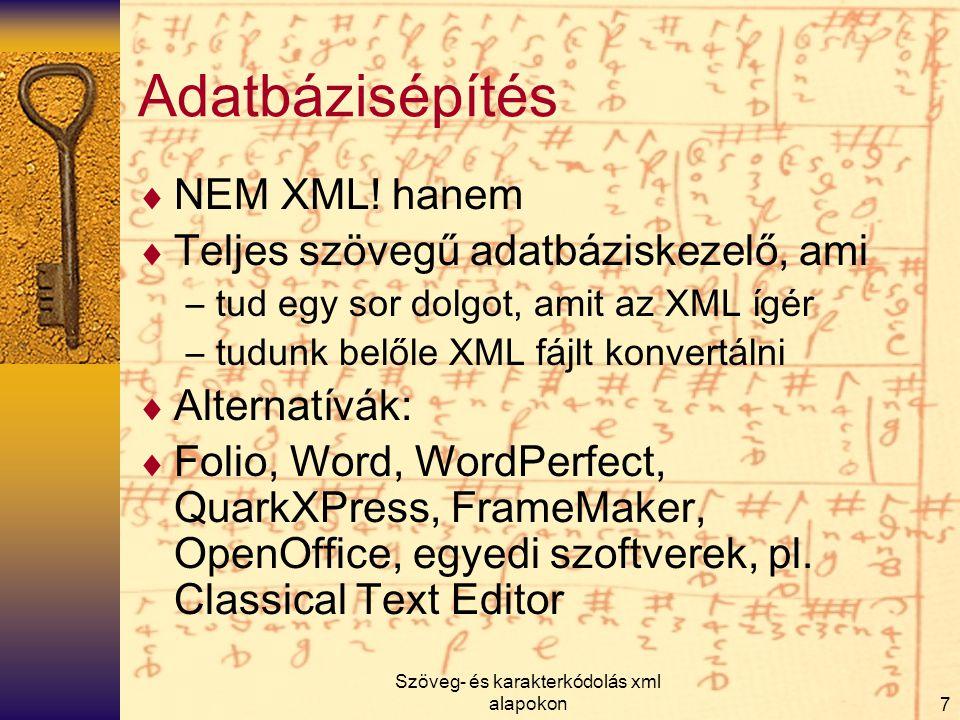 Szöveg- és karakterkódolás xml alapokon7 Adatbázisépítés  NEM XML! hanem  Teljes szövegű adatbáziskezelő, ami –tud egy sor dolgot, amit az XML ígér
