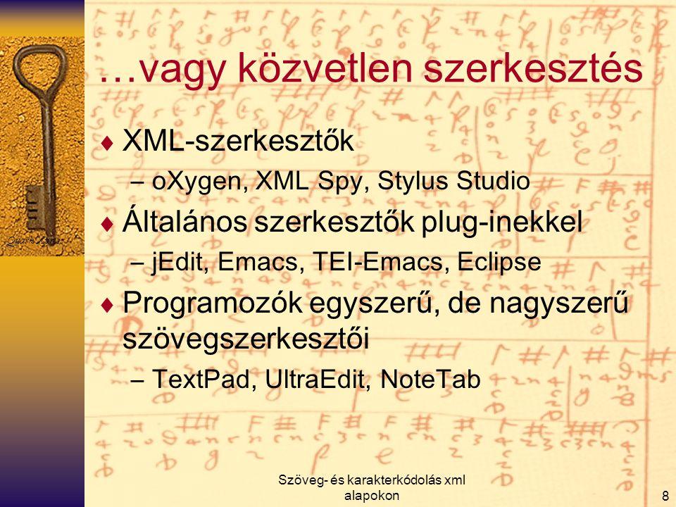 Szöveg- és karakterkódolás xml alapokon8 …vagy közvetlen szerkesztés  XML-szerkesztők –oXygen, XML Spy, Stylus Studio  Általános szerkesztők plug-in