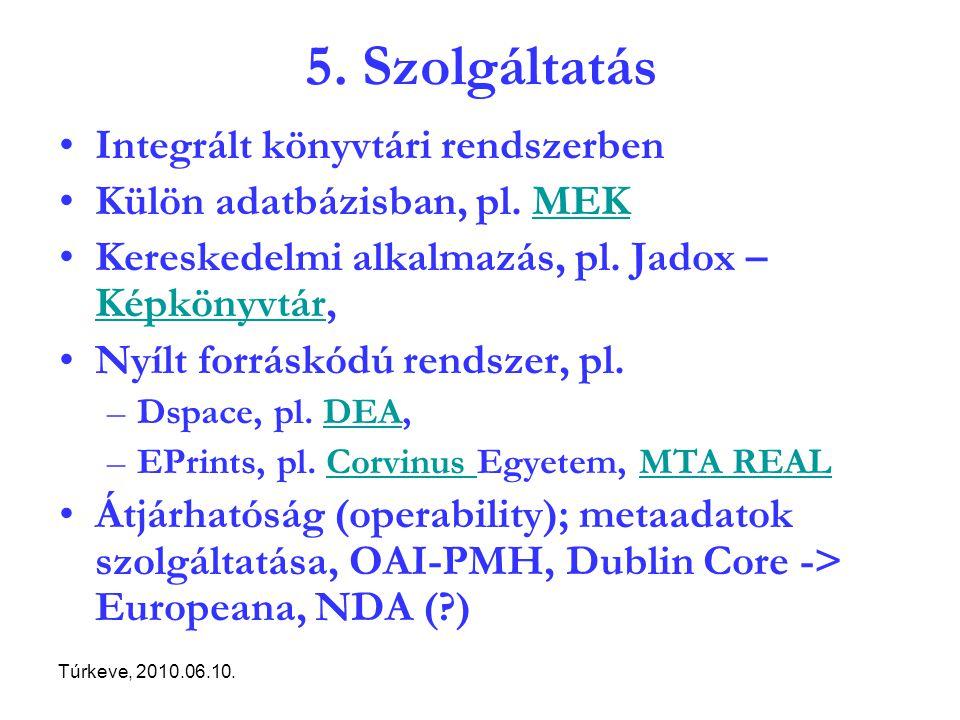 Túrkeve, 2010.06.10. 5. Szolgáltatás Integrált könyvtári rendszerben Külön adatbázisban, pl.