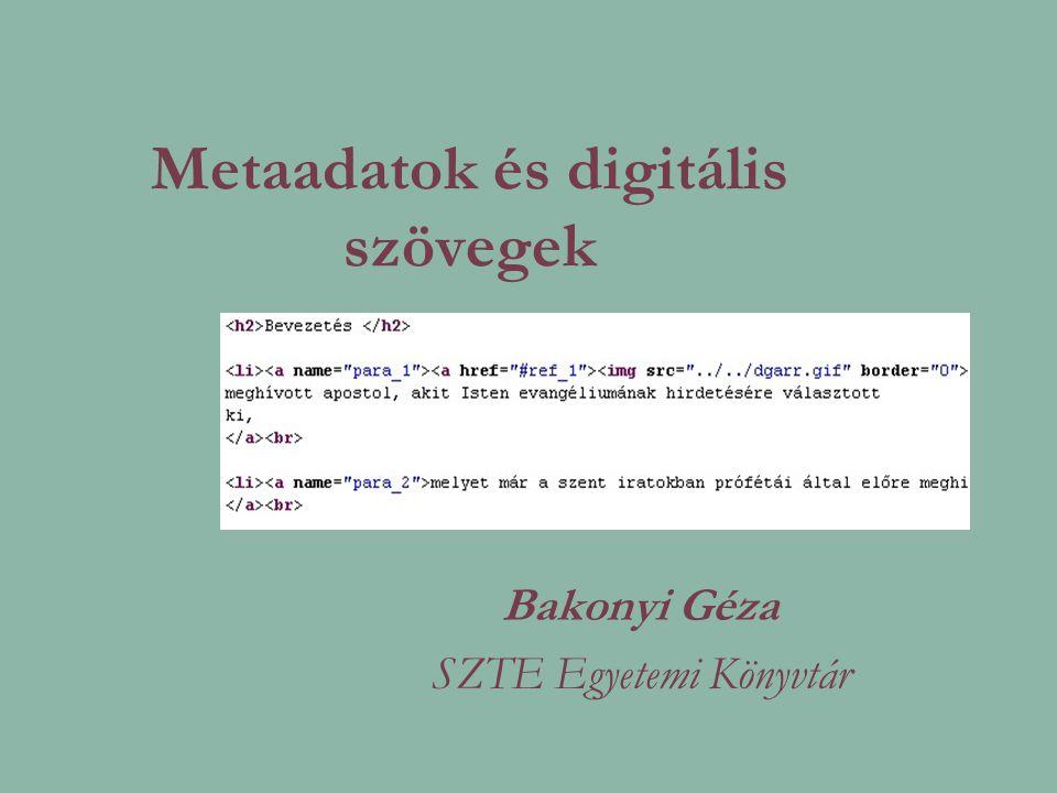 Metaadatok és digitális szövegek Bakonyi Géza SZTE Egyetemi Könyvtár