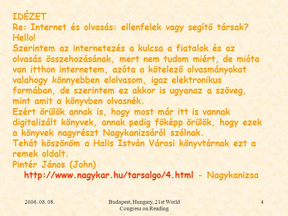 2006. 08. 08.Budapest, Hungary, 21st World Congress on Reading 4 IDÉZET Re: Internet és olvasás: ellenfelek vagy segítő társak? Hello! Szerintem az in