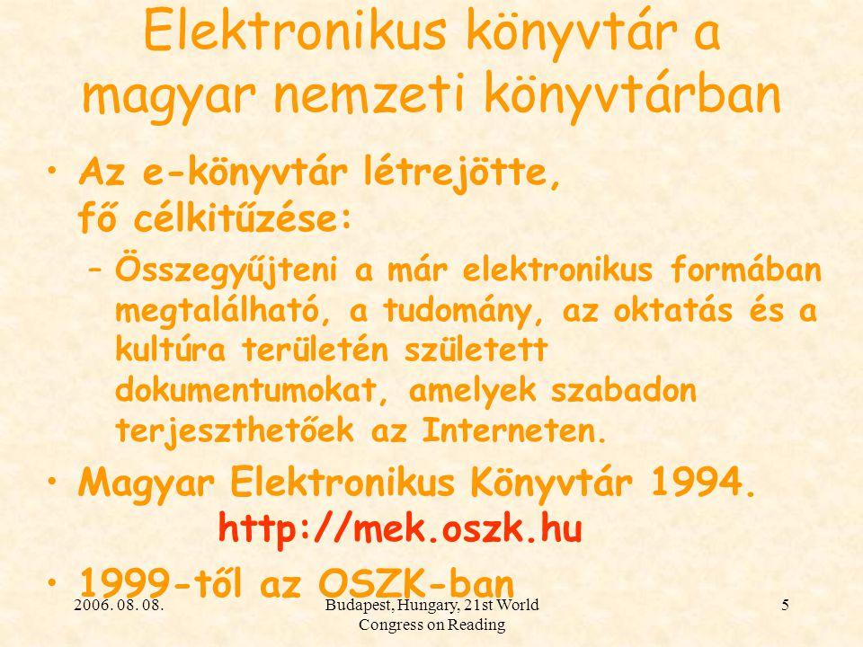2006. 08. 08.Budapest, Hungary, 21st World Congress on Reading 5 Elektronikus könyvtár a magyar nemzeti könyvtárban Az e-könyvtár létrejötte, fő célki