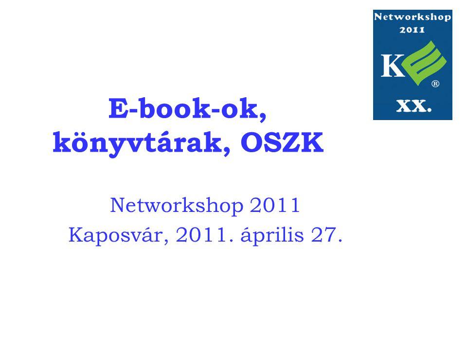 E-book-ok, könyvtárak, OSZK Networkshop 2011 Kaposvár, 2011. április 27.