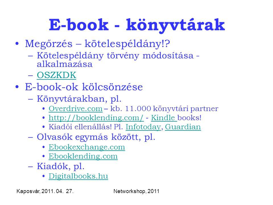 Kaposvár, 2011. 04. 27.Networkshop, 2011 E-book - könyvtárak Megőrzés – kötelespéldány!? –Kötelespéldány törvény módosítása - alkalmazása –OSZKDKOSZKD