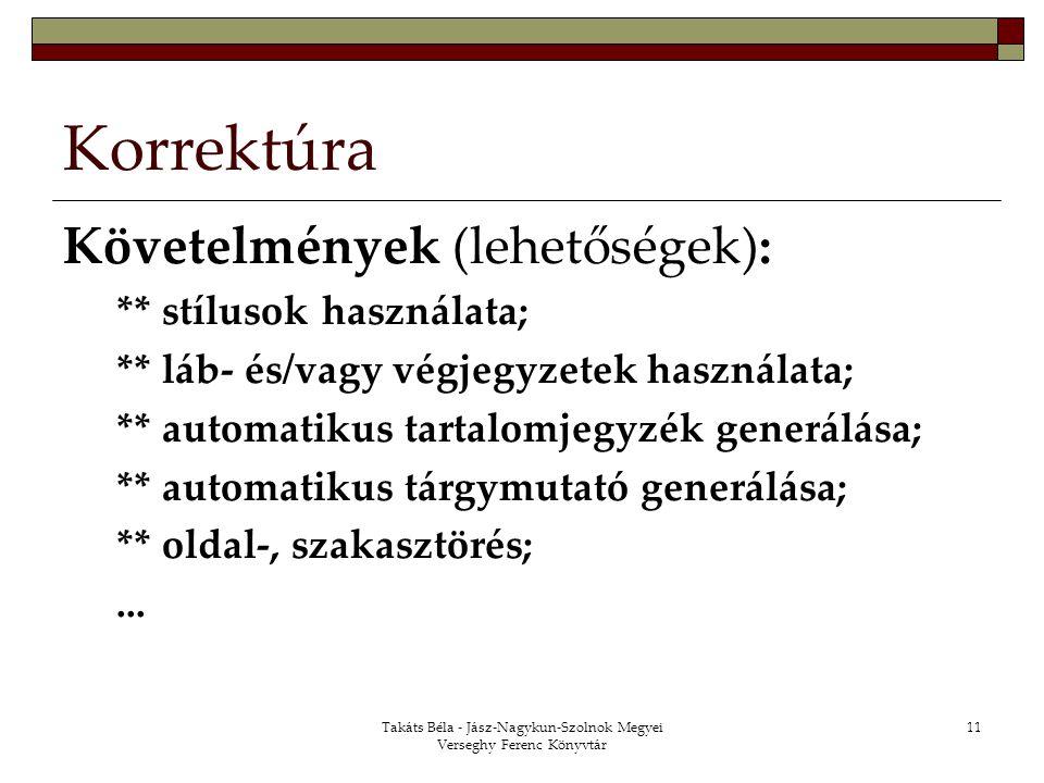 Takáts Béla - Jász-Nagykun-Szolnok Megyei Verseghy Ferenc Könyvtár 11 Korrektúra Követelmények (lehetőségek): ** stílusok használata; ** láb- és/vagy