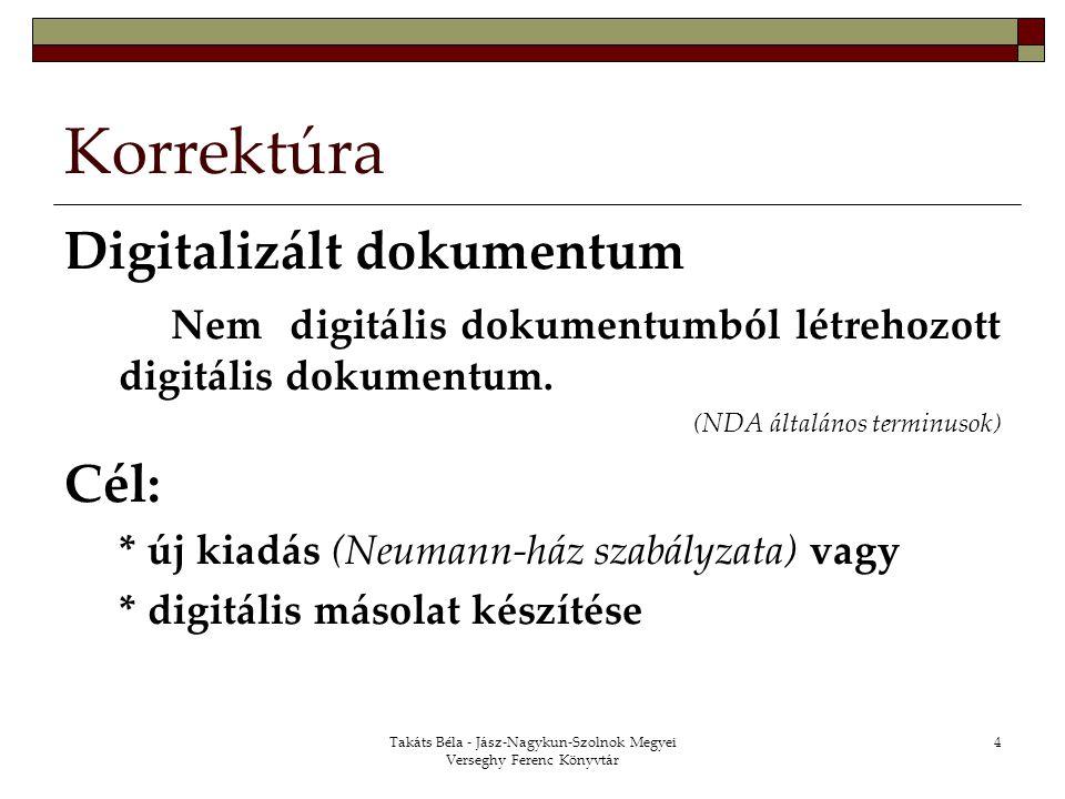 Takáts Béla - Jász-Nagykun-Szolnok Megyei Verseghy Ferenc Könyvtár 4 Korrektúra Digitalizált dokumentum Nem digitális dokumentumból létrehozott digitá