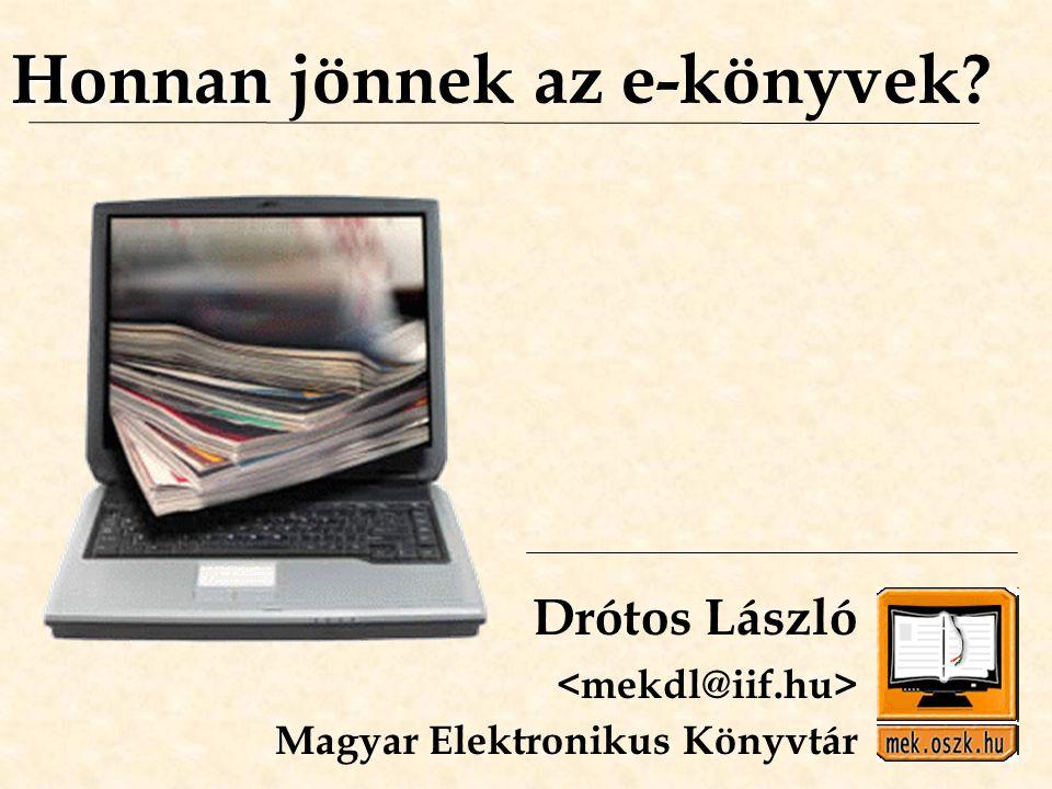Honnan jönnek az e-könyvek? Drótos László Magyar Elektronikus Könyvtár