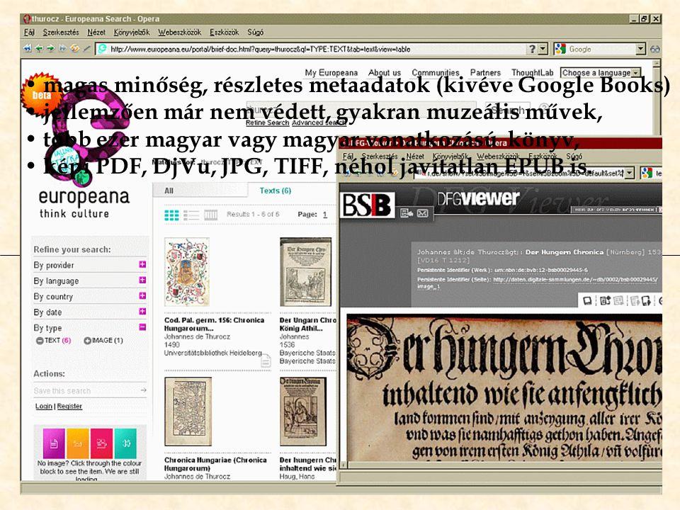 Külföldi gigaprojektek magyar anyaga magas minőség, részletes metaadatok (kivéve Google Books) jellemzően már nem védett, gyakran muzeális művek, több