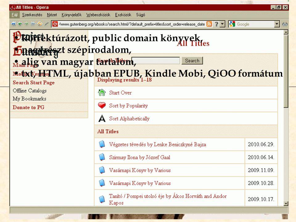 Magándigitalizálók anyagai változó minőségű, nagyrészt copyrightos könyvek, főleg populáris és ismeretterjesztő irodalom, több ezer magyar könyv, jellemzően PDF, RTF, PRC, EPUB, illetve DjVu, fájlcserélők, tárhelyek, könyvmegosztók, közösségi site-ok.