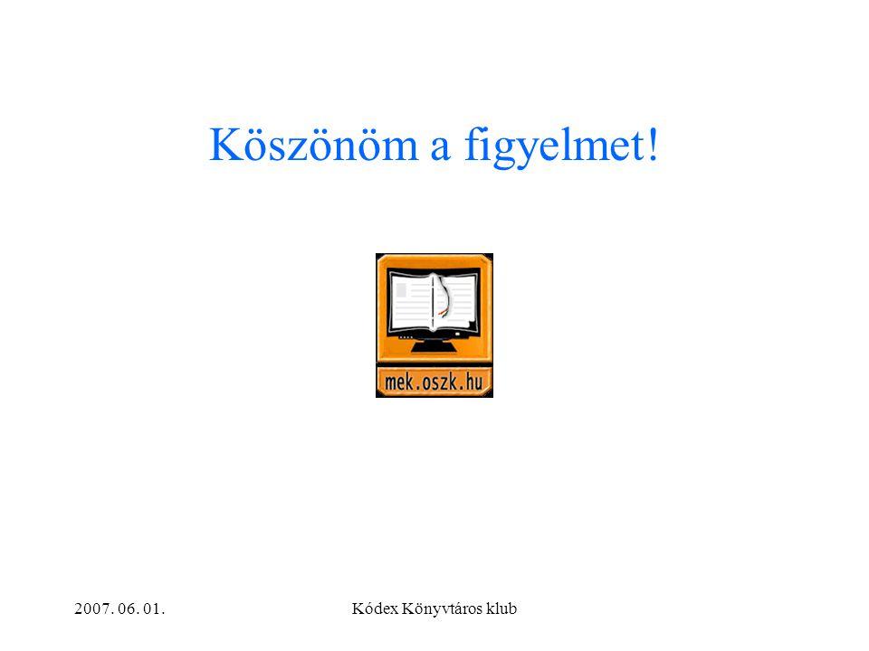 2007. 06. 01.Kódex Könyvtáros klub Köszönöm a figyelmet!