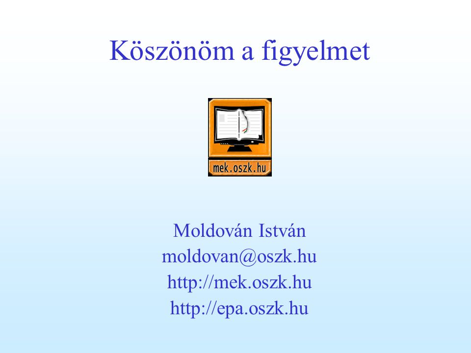 Köszönöm a figyelmet Moldován István moldovan@oszk.hu http://mek.oszk.hu http://epa.oszk.hu