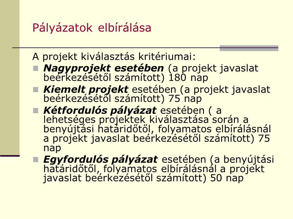 Pályázatok elbírálása A projekt kiválasztás kritériumai: Nagyprojekt esetében (a projekt javaslat beérkezésétől számított) 180 nap Kiemelt projekt esetében (a projekt javaslat beérkezésétől számított) 75 nap Kétfordulós pályázat esetében ( a lehetséges projektek kiválasztása során a benyújtási határidőtől, folyamatos elbírálásnál a projekt javaslat beérkezésétől számított) 75 nap Egyfordulós pályázat esetében (a benyújtási határidőtől, folyamatos elbírálásnál a projekt javaslat beérkezésétől számított) 50 nap