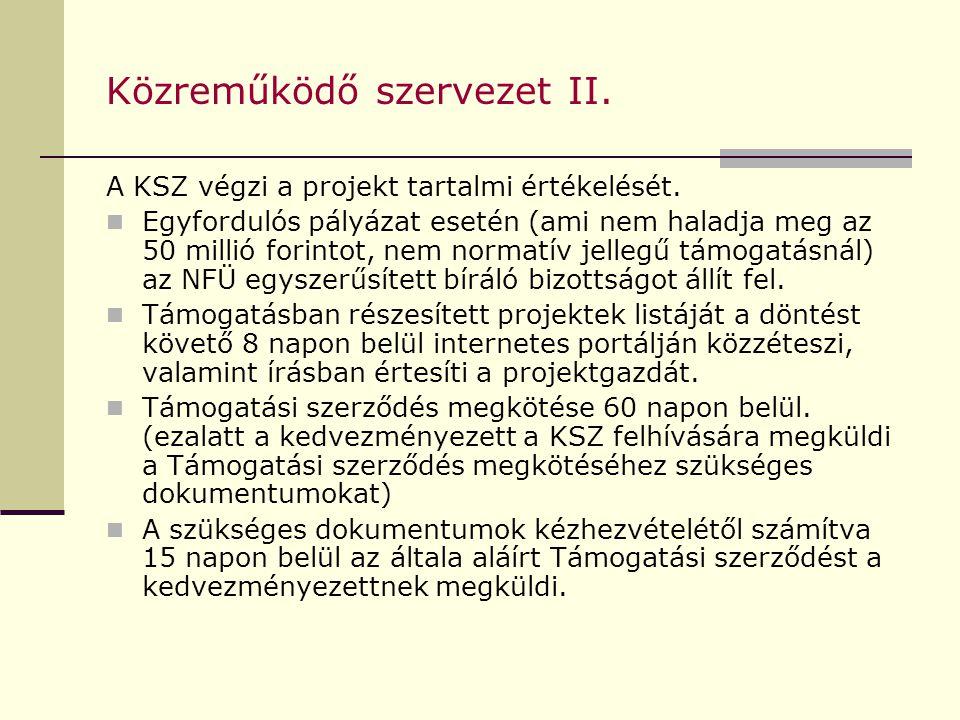 Közreműködő szervezet II. A KSZ végzi a projekt tartalmi értékelését. Egyfordulós pályázat esetén (ami nem haladja meg az 50 millió forintot, nem norm
