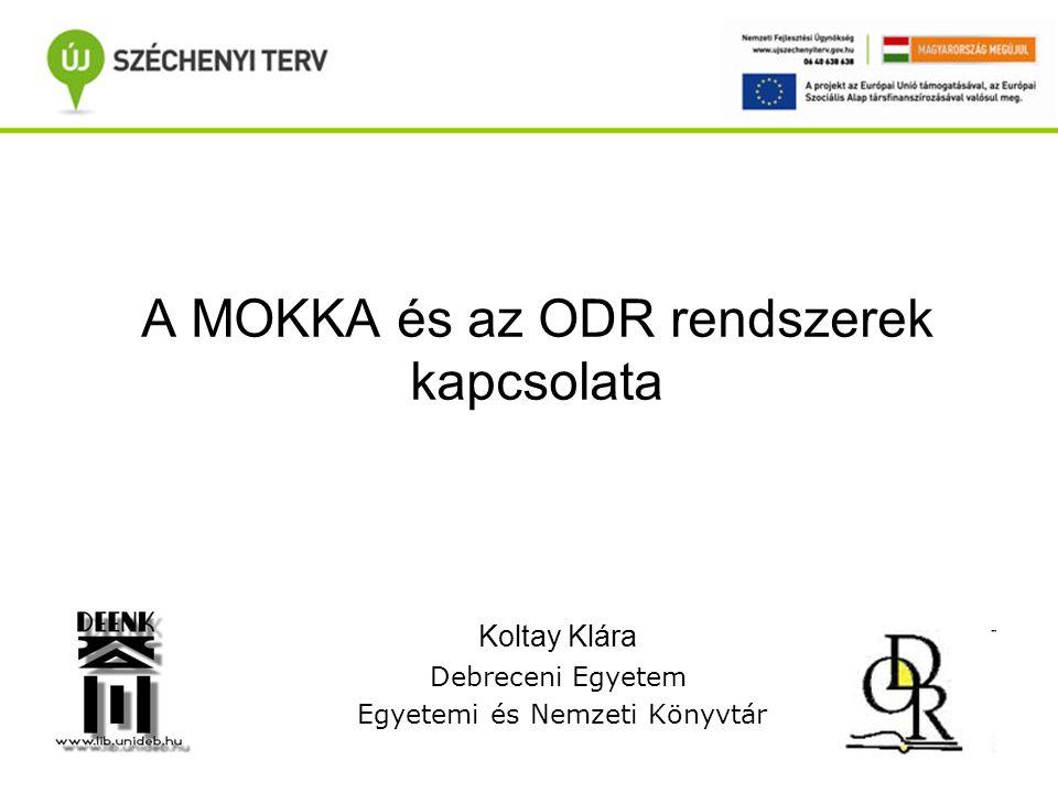 A MOKKA és az ODR rendszerek kapcsolata Koltay Klára Debreceni Egyetem Egyetemi és Nemzeti Könyvtár