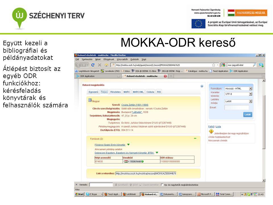 MOKKA-ODR kereső Együtt kezeli a bibliográfiai és példányadatokat Átlépést biztosít az egyéb ODR funkciókhoz: kérésfeladás könyvtárak és felhasználók számára