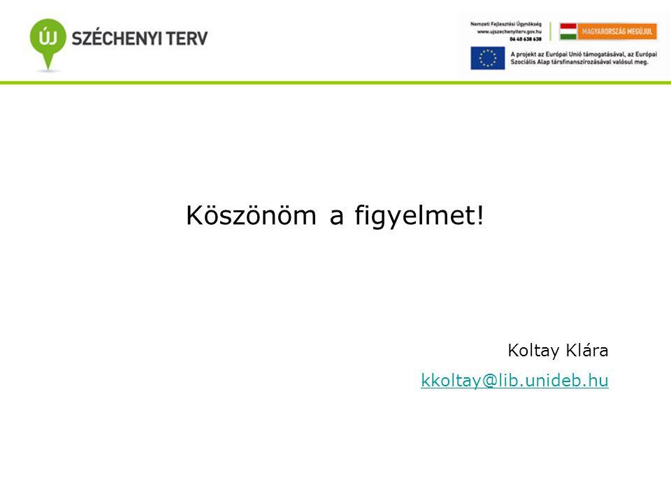 Köszönöm a figyelmet! Koltay Klára kkoltay@lib.unideb.hu