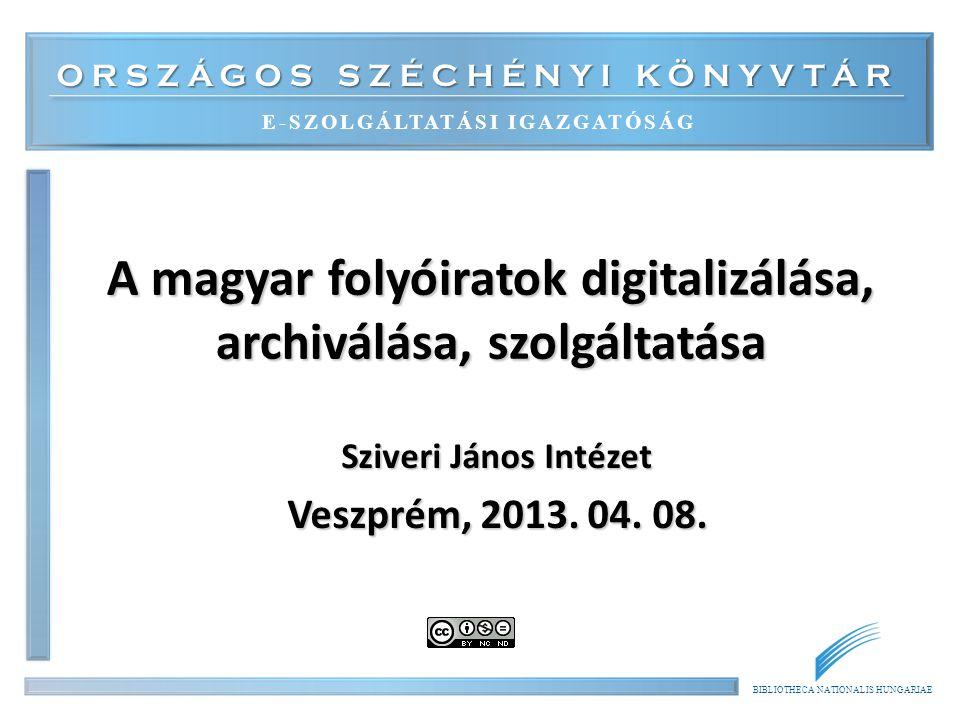BIBLIOTHECA NATIONALIS HUNGARIAE 2 Kínálat 1.Alapvetések 2.Folyóirat digitalizálási projektek 3.Digitális folyóirat nyilvántartás 4.Digitális folyóirat nyilvántartás és archiválás 5.Elektronikus Periodika Archívum és Adatbázis (EPA) 6.Helyzet, problémák, jövő 2014.