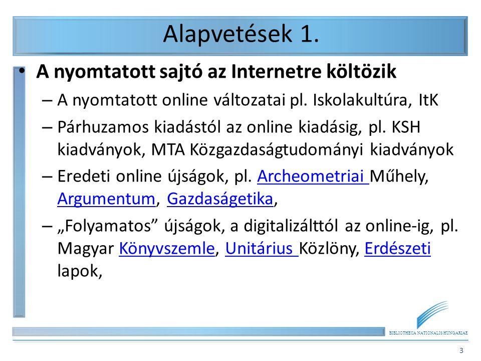 BIBLIOTHECA NATIONALIS HUNGARIAE 3 Alapvetések 1. A nyomtatott sajtó az Internetre költözik – A nyomtatott online változatai pl. Iskolakultúra, ItK –