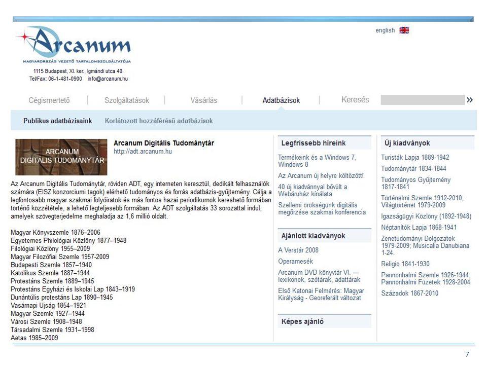 BIBLIOTHECA NATIONALIS HUNGARIAE 7 Folyóirat digitalizálási projektek 3. Piaci vállalkozás, pl. – Arcanum Adatbázis Kft Arcanum – Folyóirat digitalizá