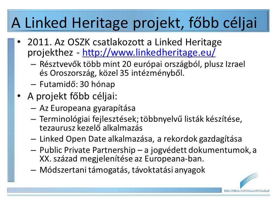 BIBLIOTHECA NATIONALIS HUNGARIAE A Linked Heritage projekt, főbb céljai 2011. Az OSZK csatlakozott a Linked Heritage projekthez - http://www.linkedher