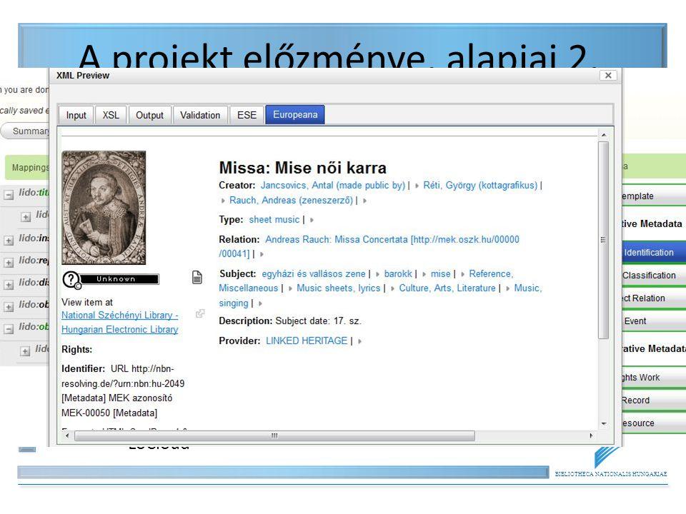 BIBLIOTHECA NATIONALIS HUNGARIAE A projekt előzménye, alapjai 2. Metadata Interoperability Services – MINTMINT – Fejlesztő: Görögország, National Tech