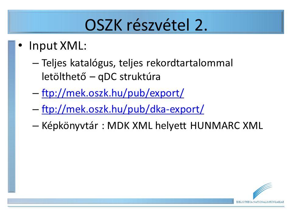 BIBLIOTHECA NATIONALIS HUNGARIAE OSZK részvétel 2. Input XML: – Teljes katalógus, teljes rekordtartalommal letölthető – qDC struktúra – ftp://mek.oszk