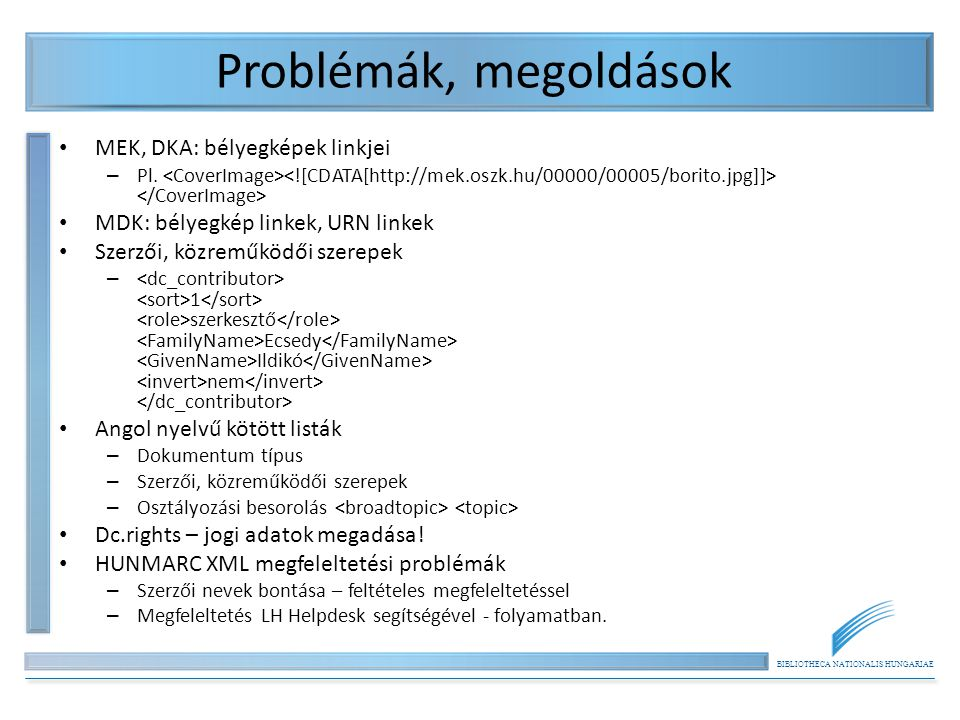 BIBLIOTHECA NATIONALIS HUNGARIAE Problémák, megoldások MEK, DKA: bélyegképek linkjei – Pl. MDK: bélyegkép linkek, URN linkek Szerzői, közreműködői sze