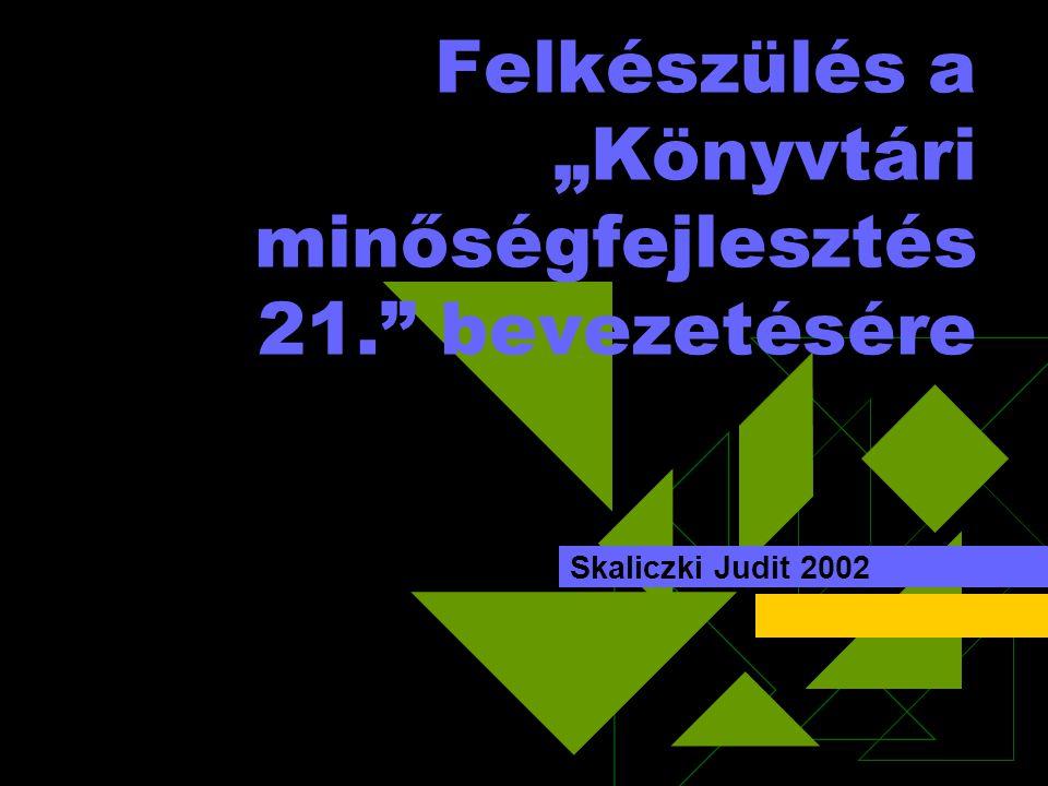 """Felkészülés a """"Könyvtári minőségfejlesztés 21. bevezetésére Skaliczki Judit 2002"""