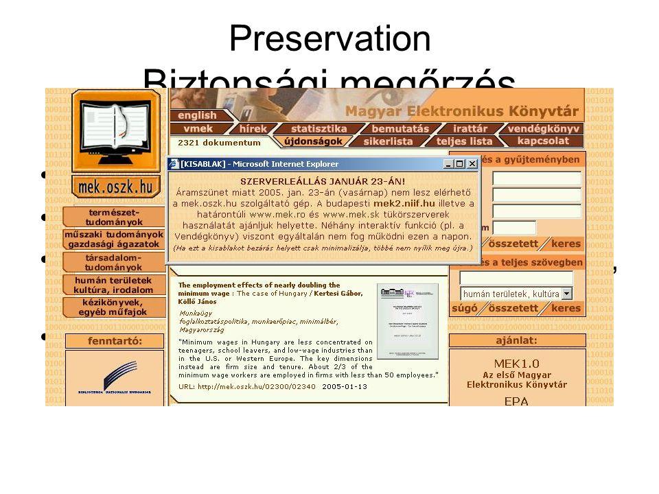 Preservation Biztonsági megőrzés Hosszú távú megőrzés biztosítása Tükörszerverek - állomány-másolat MEK.RO, MEK.SK, MEK.TLKK.ORG (YU), MEK2.NIIF.HU - MEKIPV6.NIIF.HU Tervezett EPA másolat