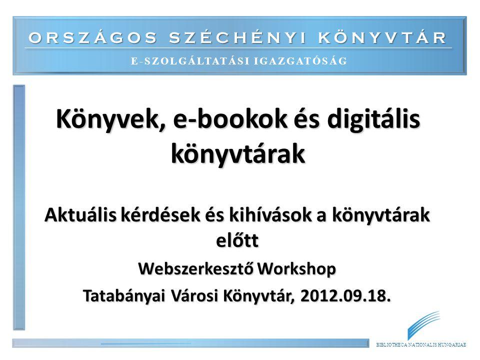 BIBLIOTHECA NATIONALIS HUNGARIAE Kínálat 1.Alapvetések 2.Digitalizálás 3.E-kiadás, e-kiadók 4.Eszközök, e-olvasás 5.Könyvtárak, e-könyvek 2014.