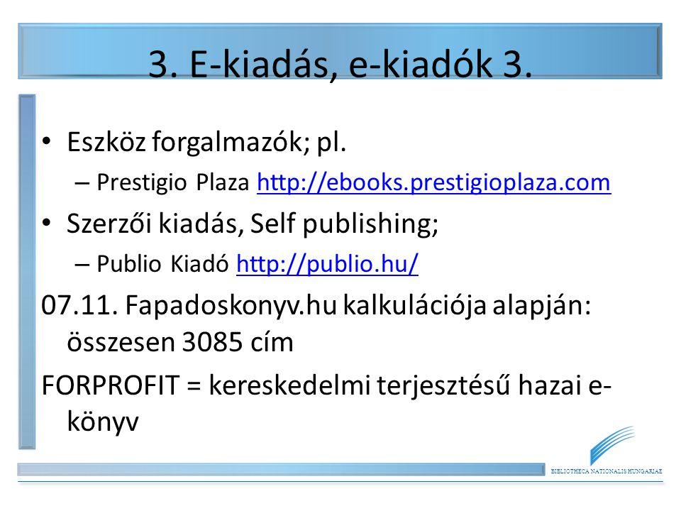 BIBLIOTHECA NATIONALIS HUNGARIAE 3. E-kiadás, e-kiadók 3. Eszköz forgalmazók; pl. – Prestigio Plaza http://ebooks.prestigioplaza.comhttp://ebooks.pres
