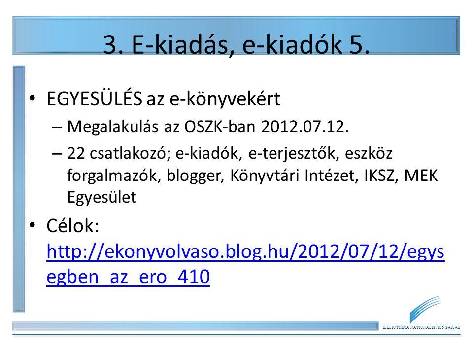 BIBLIOTHECA NATIONALIS HUNGARIAE 3. E-kiadás, e-kiadók 5. EGYESÜLÉS az e-könyvekért – Megalakulás az OSZK-ban 2012.07.12. – 22 csatlakozó; e-kiadók, e
