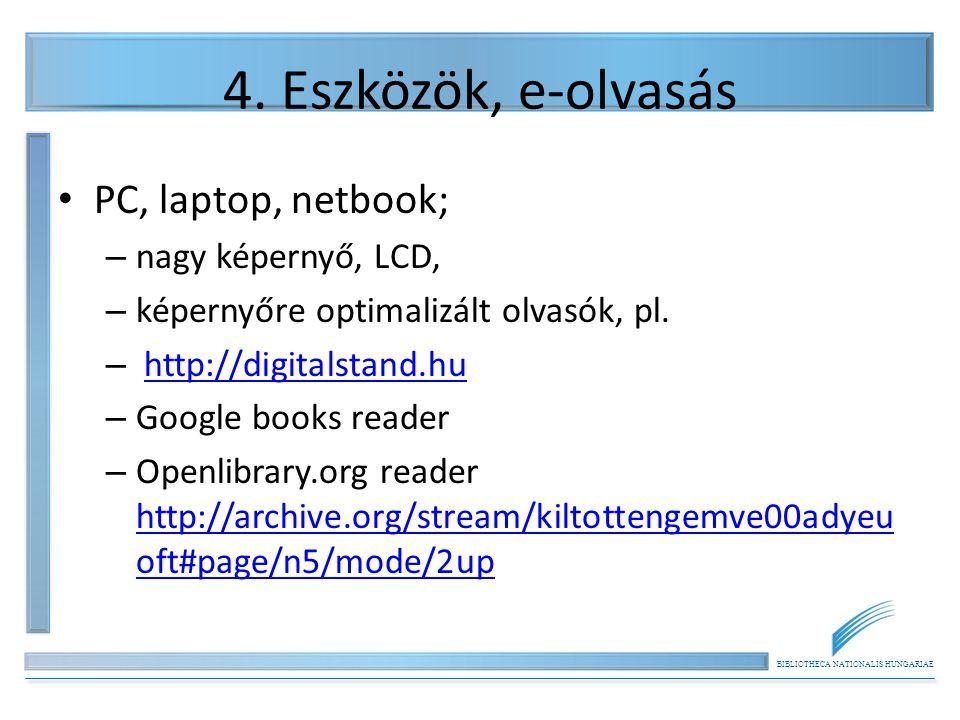 BIBLIOTHECA NATIONALIS HUNGARIAE 4. Eszközök, e-olvasás PC, laptop, netbook; – nagy képernyő, LCD, – képernyőre optimalizált olvasók, pl. – http://dig