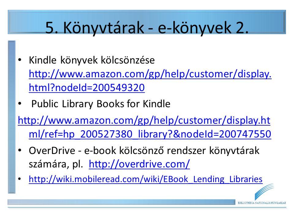 BIBLIOTHECA NATIONALIS HUNGARIAE 5. Könyvtárak - e-könyvek 2. Kindle könyvek kölcsönzése http://www.amazon.com/gp/help/customer/display. html?nodeId=2
