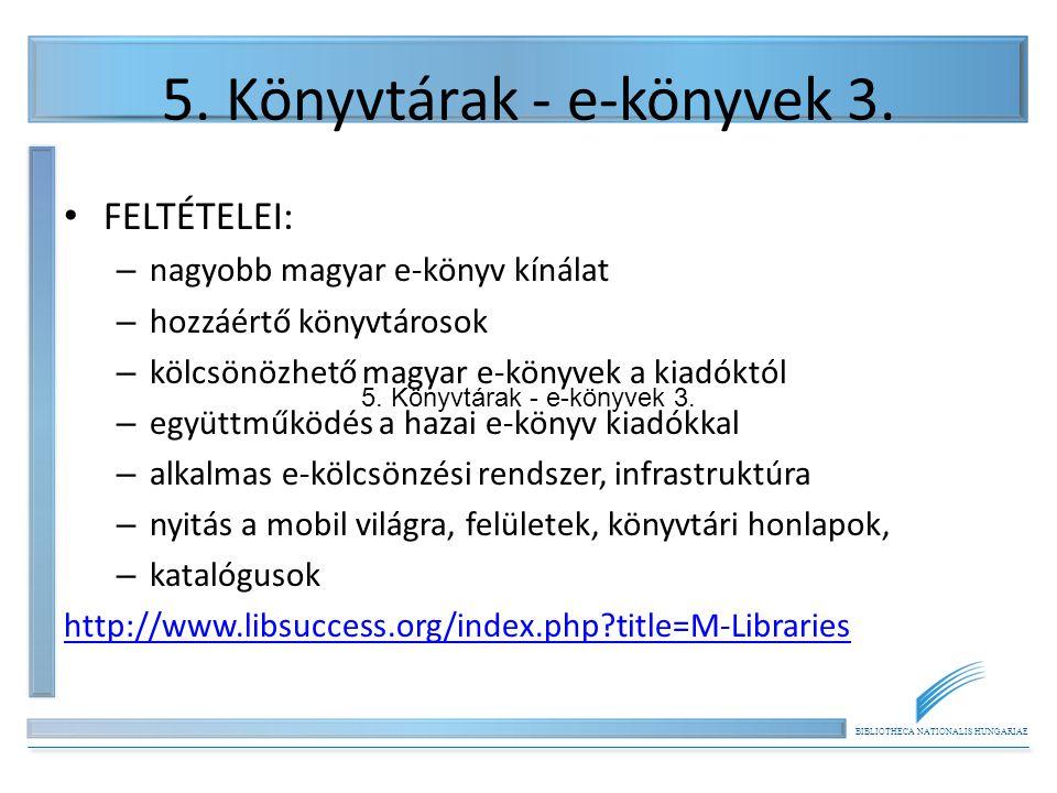 BIBLIOTHECA NATIONALIS HUNGARIAE 5. Könyvtárak - e-könyvek 3. FELTÉTELEI: – nagyobb magyar e-könyv kínálat – hozzáértő könyvtárosok – kölcsönözhető ma