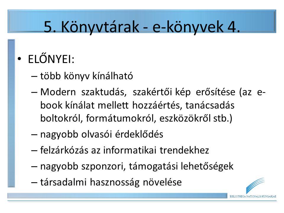 BIBLIOTHECA NATIONALIS HUNGARIAE 5. Könyvtárak - e-könyvek 4. ELŐNYEI: – több könyv kínálható – Modern szaktudás, szakértői kép erősítése (az e- book
