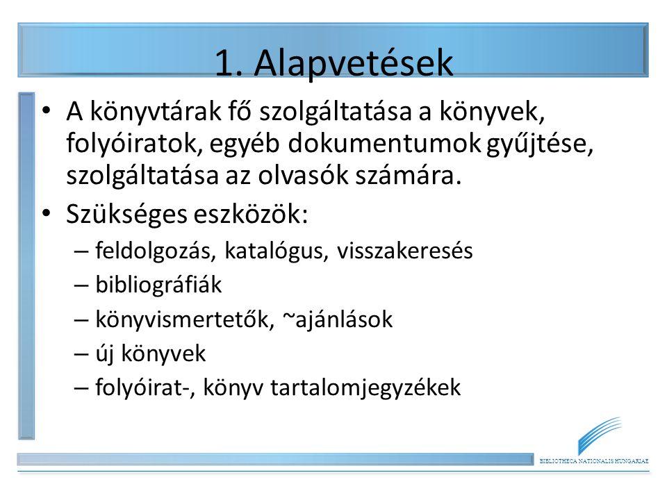 BIBLIOTHECA NATIONALIS HUNGARIAE 1.Alapvetések 2.