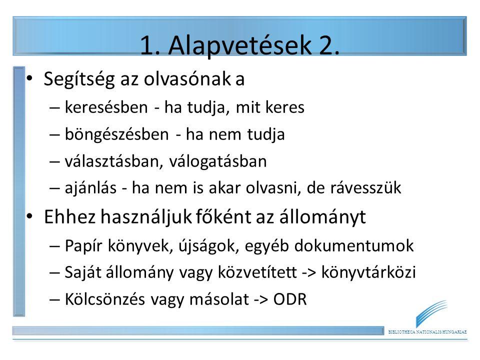 BIBLIOTHECA NATIONALIS HUNGARIAE 1. Alapvetések 2. Segítség az olvasónak a – keresésben - ha tudja, mit keres – böngészésben - ha nem tudja – választá