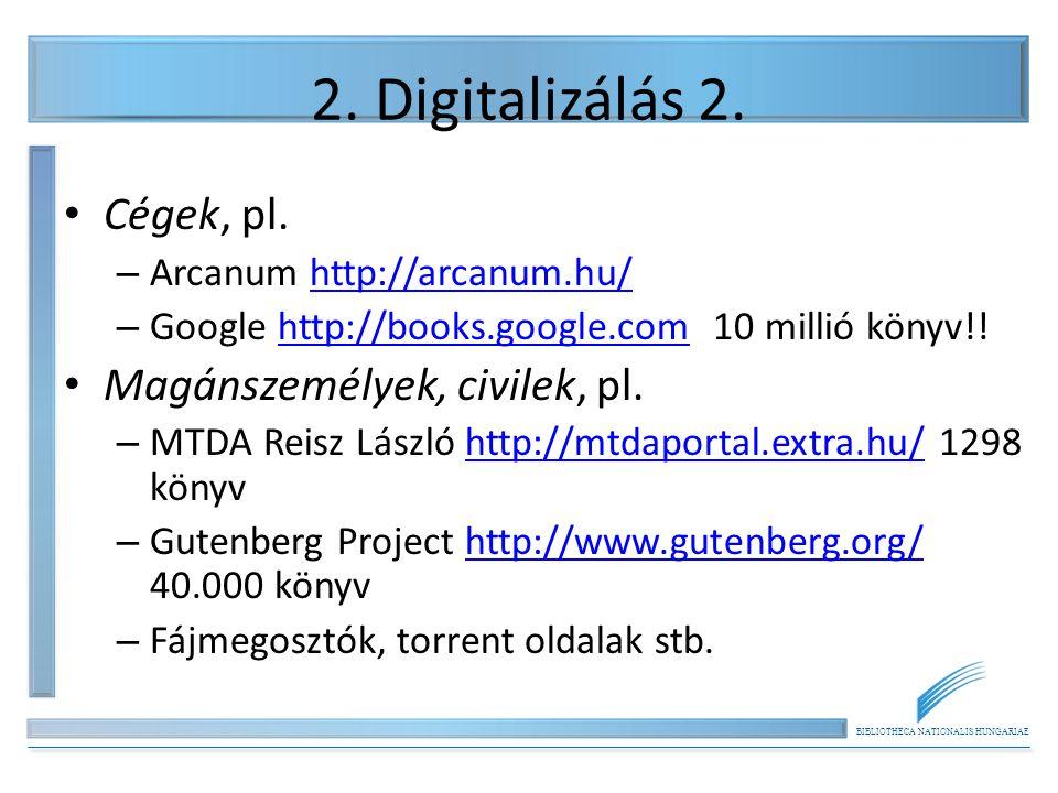 BIBLIOTHECA NATIONALIS HUNGARIAE 2.Digitalizálás 3.