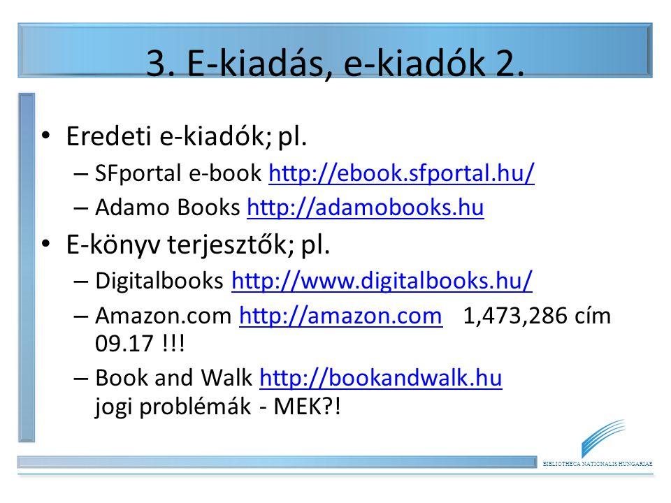 BIBLIOTHECA NATIONALIS HUNGARIAE 3. E-kiadás, e-kiadók 2. Eredeti e-kiadók; pl. – SFportal e-book http://ebook.sfportal.hu/http://ebook.sfportal.hu/ –