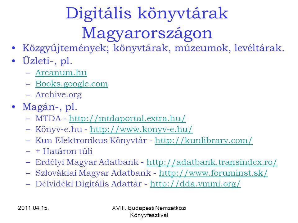 2011.04.15.XVIII. Budapesti Nemzetközi Könyvfesztivál Digitális könyvtárak Magyarországon Közgyűjtemények; könyvtárak, múzeumok, levéltárak. Üzleti-,