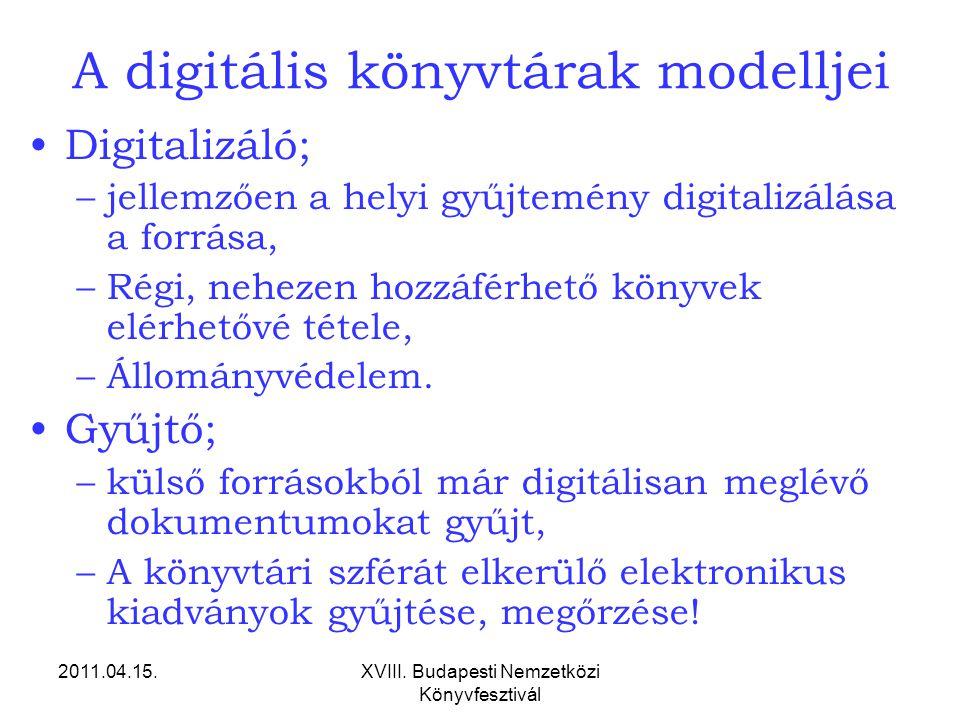 2011.04.15.XVIII. Budapesti Nemzetközi Könyvfesztivál A digitális könyvtárak modelljei Digitalizáló; –jellemzően a helyi gyűjtemény digitalizálása a f