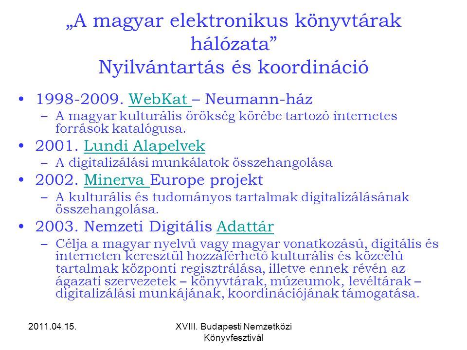 """2011.04.15.XVIII. Budapesti Nemzetközi Könyvfesztivál """"A magyar elektronikus könyvtárak hálózata"""" Nyilvántartás és koordináció 1998-2009. WebKat – Neu"""