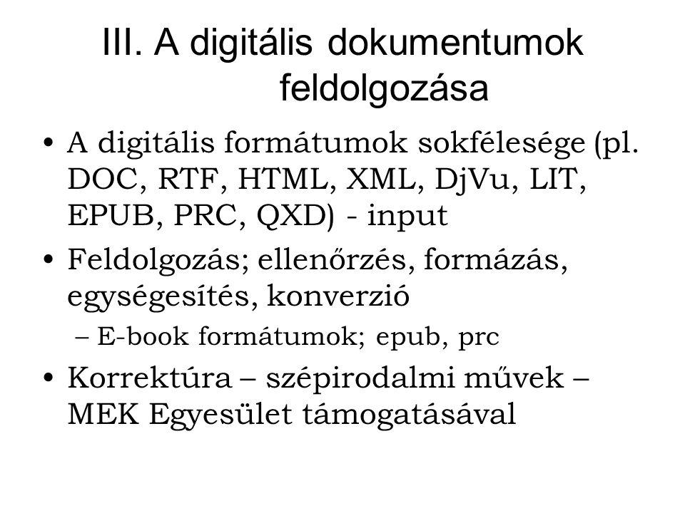 III. A digitális dokumentumok feldolgozása A digitális formátumok sokfélesége (pl.