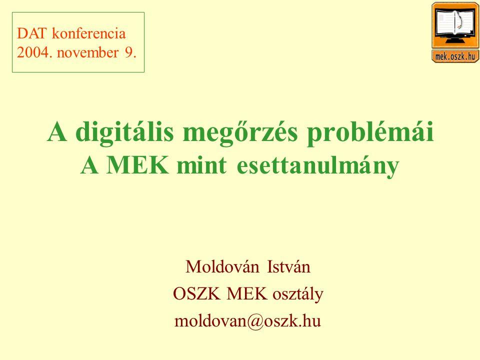 A digitális megőrzés problémái A MEK mint esettanulmány Moldován István OSZK MEK osztály moldovan@oszk.hu DAT konferencia 2004.