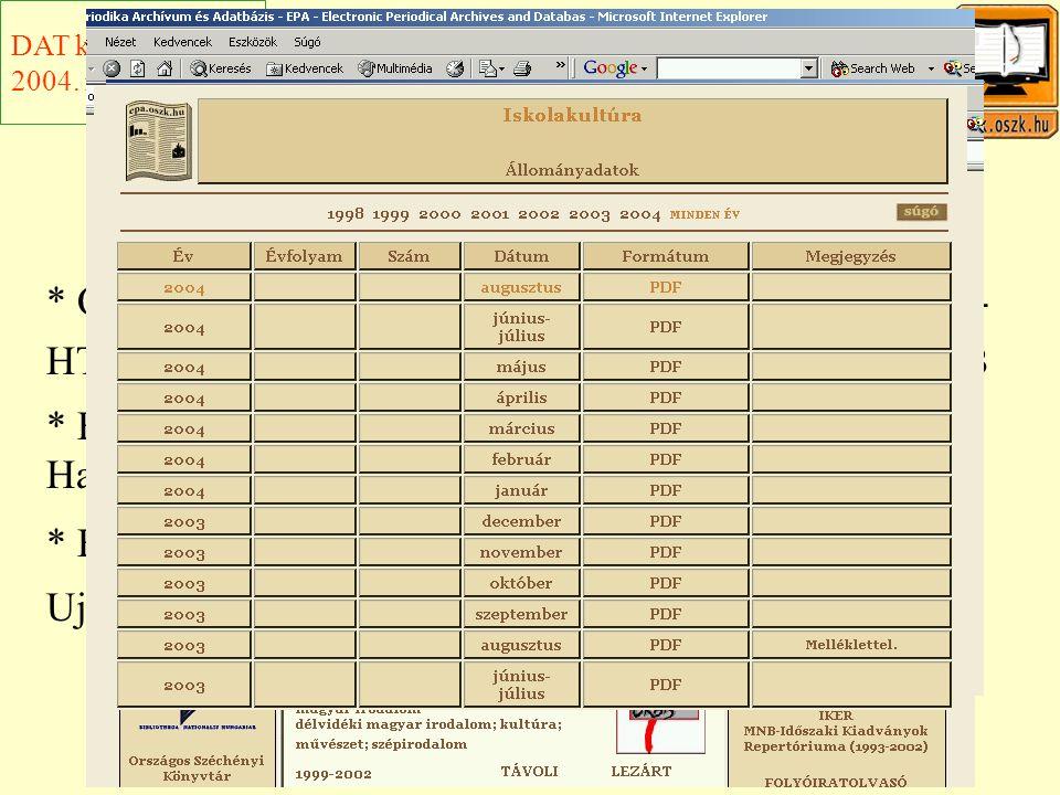 Az EPA gyakorlata * Online folyóiratok archiválása : HTML, PDF - Alföld - HTML, Iskolakultúra - PDF, Új Pedagógiai Szemle - DB * Folyóiratok 'hozott' anyagból : DOC, QuarkXPress - Hadtörténelmi közlemények * Folyóiratok CD-ROM-ról : Folio - Nyugat, Vasárnapi Ujság DAT konferencia 2004.