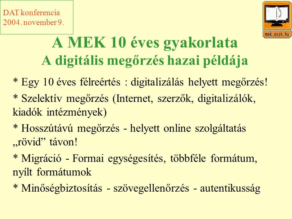 A MEK 10 éves gyakorlata A digitális megőrzés hazai példája * Egy 10 éves félreértés : digitalizálás helyett megőrzés.