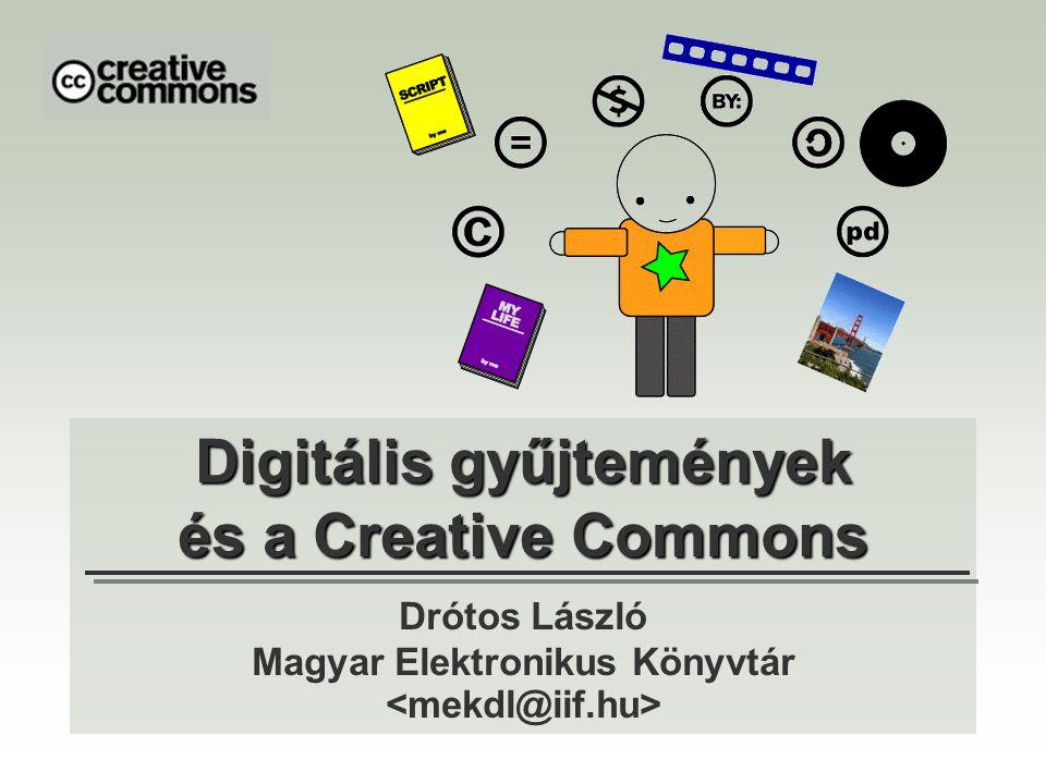 Digitális gyűjtemények és a Creative Commons Drótos László Magyar Elektronikus Könyvtár