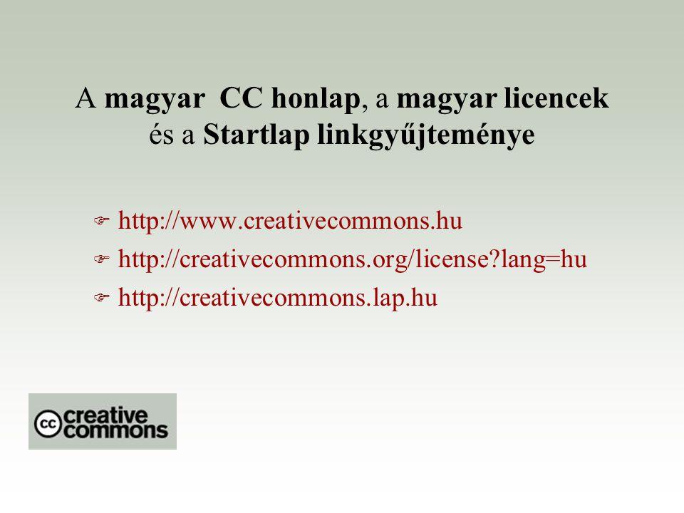 A magyar CC honlap, a magyar licencek és a Startlap linkgyűjteménye F http://www.creativecommons.hu F http://creativecommons.org/license?lang=hu F htt