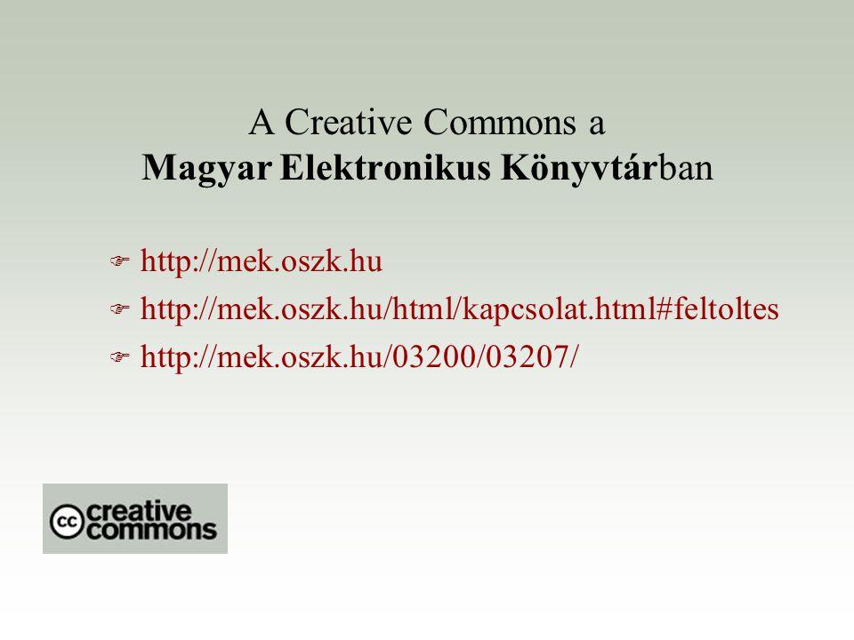 A Creative Commons a Magyar Elektronikus Könyvtárban F http://mek.oszk.hu F http://mek.oszk.hu/html/kapcsolat.html#feltoltes F http://mek.oszk.hu/0320